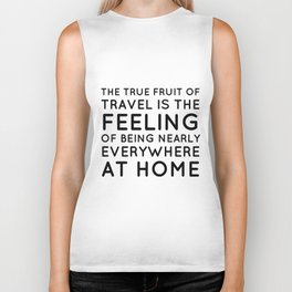 The true fruit of travel is the feeling of being nearly everywhere at home - Inspirational quote Biker Tank