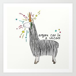 Anyone can be a unicorn...all you need is some creativity. Or a carrot if you're actually a llama. Art Print