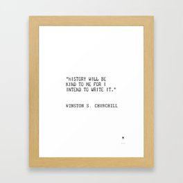 History will be kind to me for I intend to write it. Winston S. Churchill Framed Art Print