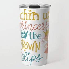Chin up princess or the crown slips Travel Mug