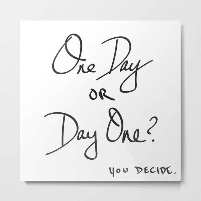 One Day or Day One? You Decide. Quote Metal Print