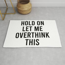 Hold on let me overthink this Rug