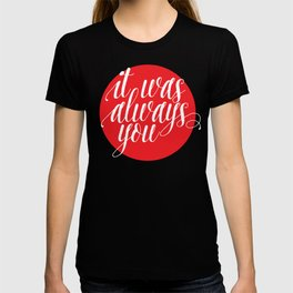 it was always you lettering T-shirt