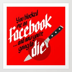 You blocked me on Facebook and now you're going to die  Art Print