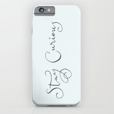 stay curious Slim Case iPhone 6