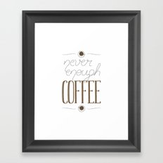 It's never enough coffee! Framed Art Print