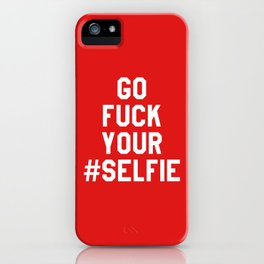 GO FUCK YOUR SELFIE (Red) iPhone Case