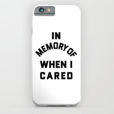IN MEMORY OF WHEN I CARED Slim Case iPhone 6s