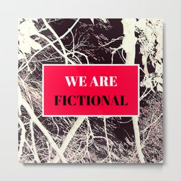 We Are Fictional Metal Print