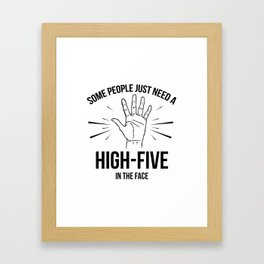 Some People Just Need A High-Five In The Face Framed Art Print