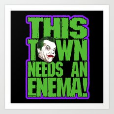 This Town Needs an Enema! Art Print