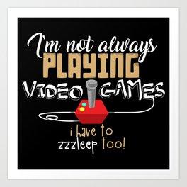 I'm Not Always Playing Video Games Art Print