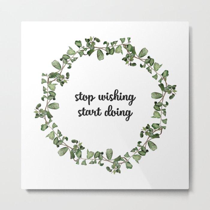 Stop wishing start doing #s2 Metal Print
