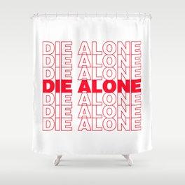 DIE ALONE Shower Curtain
