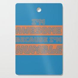 I'm Awesome Because I'm Humble Cutting Board