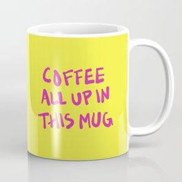 Coffee All Up In This Mug Coffee Mug