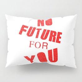 No future for you, a punk anthem Pillow Sham