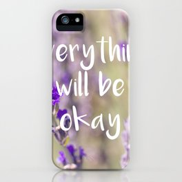 Everything will be Okay - Botanical Photography and Quote #Society6 iPhone Case