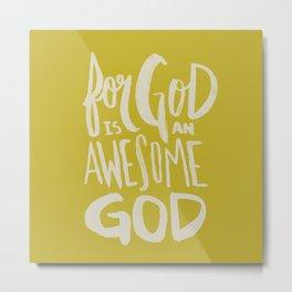 God is an Awesome God x Mustard Metal Print