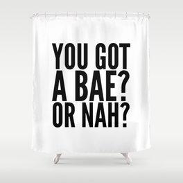 BAE? OR NAH? Shower Curtain