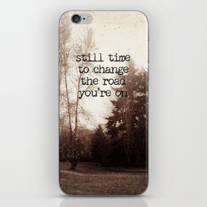 still time to change the road you're on iPhone Skin