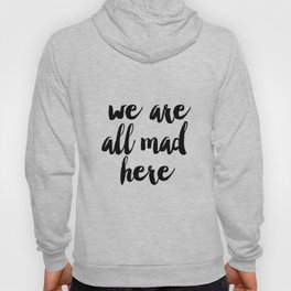 We're all Mad Here, Printable Art, Inspirational Print, Typography Poster, Office Decor, Modern Wall Hoody