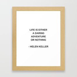 LIFE IS EITHER A DARING ADVENTURE OR NOTHING - INSPIRATION FROM HELEN KELLER Framed Art Print