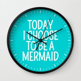 Today I Choose To Be a Mermaid (Turquoise) Wall Clock