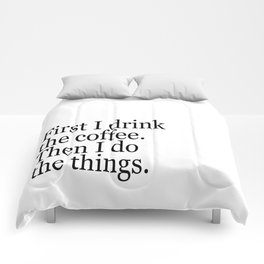 Black & White Coffee Typography Quote - First I Drink The Coffee Then I Do The Things Comforters