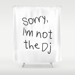 Sorry, I'm not a Dj Shower Curtain