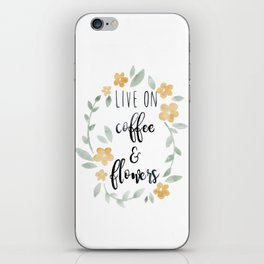 Live On Coffee and Flowers iPhone Skin