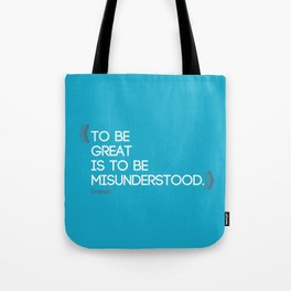 To be great is to be misunderstood. Ralph Waldo Emerson quote. Tote Bag