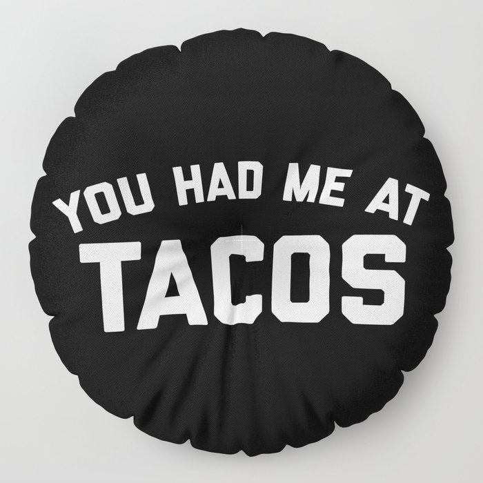 Had Me At Tacos Funny Quote Floor Pillow