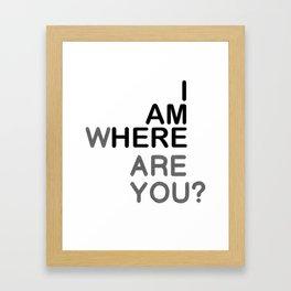 I AM HERE WHERE ARE YOU? Framed Art Print