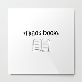 *Reads Book* Metal Print