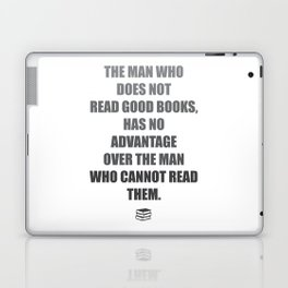 The man who does not read good books, has no advantage over the man who cannot read them. Mark Twain Laptop & iPad Skin