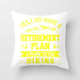 Yes I Do Have A Retirement Plan, I Plan To Go Hiking yo Throw Pillow