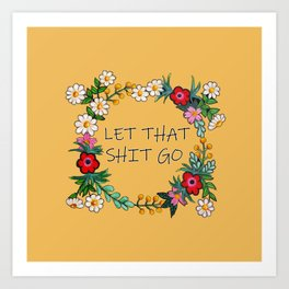 Hand Painted Flower Wreath - Let That Shit Go Art Print