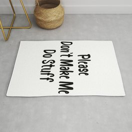 Please Don't Make Me Do Stuff   Great Funny Cute Gift Idea Rug