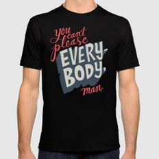 You Can't Please Everyone, Man. LARGE Mens Fitted Tee Black