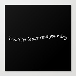 Don't Let Idiots Ruin Ur Day Canvas Print
