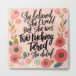 Pretty Swe*ry: She Believed She Could... Metal Print