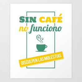 I Don't Work Without Coffee, Sorry For The Inconvenience Art Print