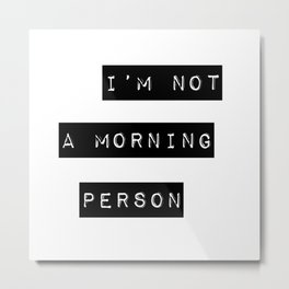 I'm not a morning person Metal Print