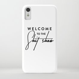 Welcome to the shit-show funny quote iPhone Case