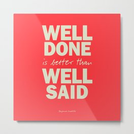 Well done is better than well said, inspirational Benjamin Franklin quote for motivation, work hard Metal Print
