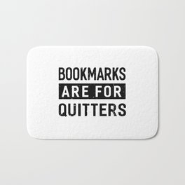 bookmarks are for quitters Bath Mat
