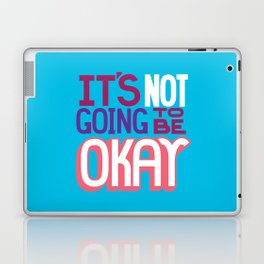 It's Not Going To Be Okay. - A Lower Management Motivator Laptop & iPad Skin