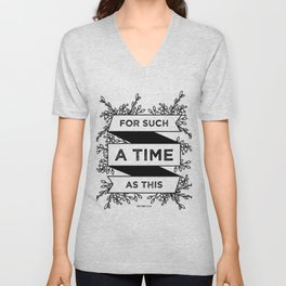 For such a time as this - Esther 4:14 Unisex V-Neck