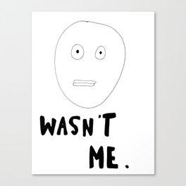 Wasn't Me Canvas Print